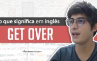 Aprenda o GET OVER do Inglês