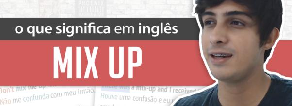 Aprenda o MIX UP do Inglês